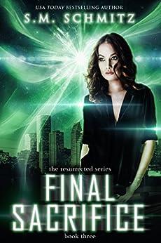 Final Sacrifice (Resurrected Series Book 3) by [S.M. Schmitz]