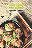 Tasty Greek Food Recipes: Greek Food Cookbook: Greek Cuisine