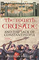 The Fourth Crusade: And The Sack of Constantinople