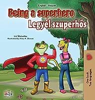 Being a Superhero (English Hungarian Bilingual Book) (English Hungarian Bilingual Collection)