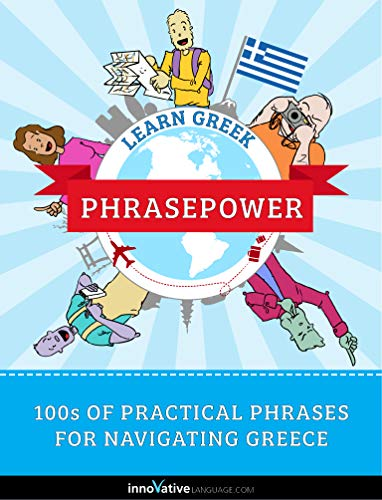 Learn Greek - PhrasePower: 100s of Practical Phrases for Navigating Greece (English Edition)