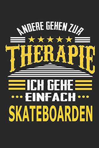 Andere gehen zur Therapie Ich gehe einfach skateboarden: Notizbuch mit 110 linierten Seiten, ideal als Geschenk, auch als Dekoration verwendbar