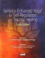 Sensory-Enhanced Yoga for Self-Regulation and Trauma Healing