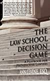 The Law School Decision Game: A Playbook for Prospective Lawyers (Law School Expert)