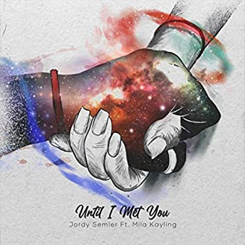 Until I Met You (feat. Mila Kayling)