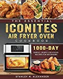 The Essential Iconites Air Fryer Oven Cookbook: 1000-Day Simple, Crispy & Delicious Recipes for Beginners