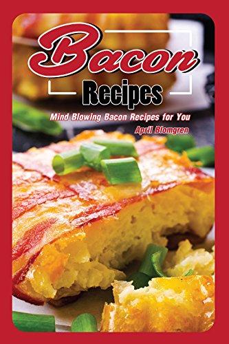 Bacon Recipes: Mіnd Blоwіng Bасоn Rесіреѕ fоr Yоu (English Edition)