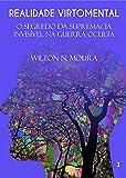 REALIDADE VIRTOMENTAL: O Segredo Da Supremacia Invisível Na Guerra Oculta (Portuguese Edition)...