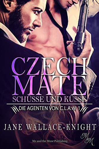 Czech Mate: Küsse und Schüsse (Die Agenten von C.L.A.W. 1)