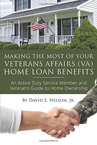 Real Estate Investing Books! - Making the Most of Your Veterans Affairs (VA) Home Loan Benefits : An Active Duty Service Member and Veteran's Guide to Home Ownership