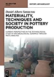 Materiality, Techniques and Society in Pottery Production: The Technological Study of Archaeological Ceramics...