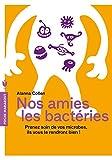 Nos amies les bactéries - Prenez soin de vos microbes, ils vous le rendront bien!