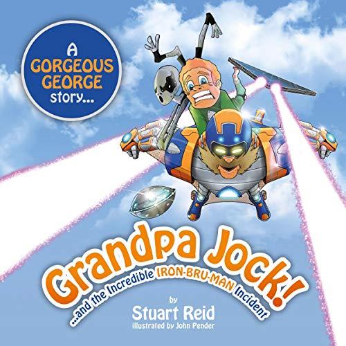Grandpa Jock and the Incredible Iron-Bru-Man Incident cover art