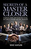 Secrets of a Master Closer: A Simpler, Easier, and Faster Way to Sell Anything to Anyone, Anytime, Anywhere: (Sales Book, Sales Training, Telemarketing, ... Techniques, Sales Tips, Sales Management)