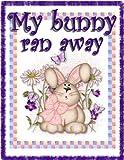 My bunny ran away