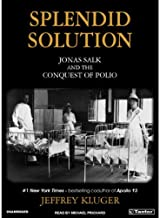 Splendid Solution: Jonas Salk and the Conquest of Polio