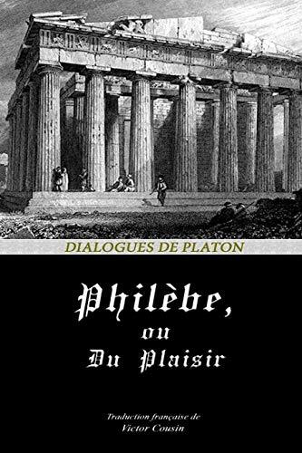 PHILÈBE, OU DU PLAISIR (Dialogues de Platon, Band 2)