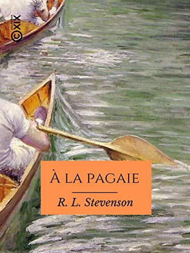 À la pagaie: Sur l'Escaut, le canal de Willbrocke, la Sambre et l'Oise (French Edition)