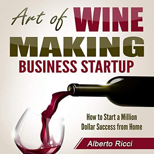 Art of Wine Making Business Startup audiobook cover art