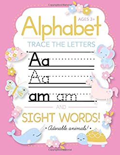 Trace Letters Of The Alphabet and Sight Words: Preschool Practice Handwriting Workbook: Pre K, Kindergarten and Kids Ages 3-5 Reading And Writing