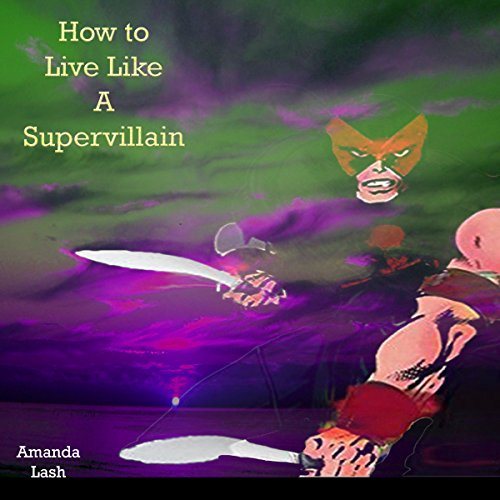 How to Live Like a Supervillain audiobook cover art