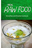 Real Raw Food - Smoothies and Snacks Cookbook: Raw diet cookbook for the raw lifestyle (English Edition)