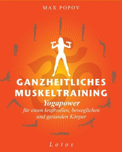 Ganzheitliches Muskeltraining: Yogapower für einen kraftvollen, beweglichen und gesunden Körper - Praxisbuch