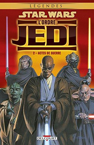 Star Wars - L'Ordre Jedi T02: Actes de guerre