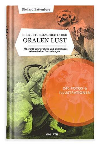 Die Kulturgeschichte der oralen Lust: Über 300 Jahre Fellatio und Cunnilingus in lasterhaften Darstellungen