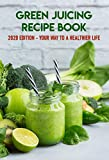 Green Juicing Recipe Book 2020 Edition - Your Way To A Healthier Life: 75 Recipes For Weight Loss (English Edition)