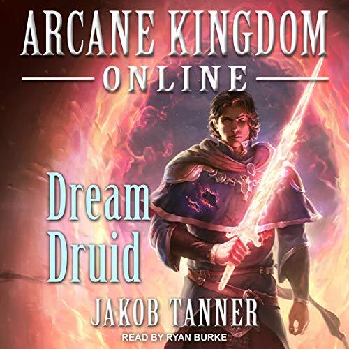 Dream Druid: Arcane Kingdom Online, Book 6