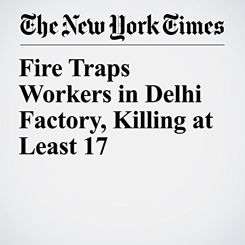 Fire Traps Workers in Delhi Factory, Killing at Least 17 copertina