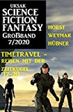 Uksak Science Fiction Fantasy Großband 7/2020 - Timetravel, Reisen mit der Zeitkugel 17-20