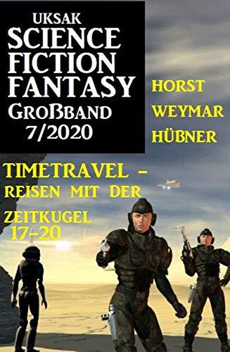 Uksak Science Fiction Fantasy Großband 7/2020 - Timetravel, Reisen mit der Zeitkugel 17-20