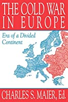 The Cold War in Europe: Era of a Divided Continent