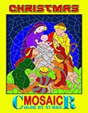 Christmas Mosaic Color By Number: Coloring Book With Numbers to Color. Activity Puzzle Coloring Book for Adults and Teens Relaxation and Stress Relief (Mosaic Color by Number Books)