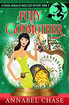 Fury Godmother (Federal Bureau of Magic Cozy Mystery Book 2) by [Annabel Chase]