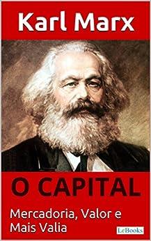 O CAPITAL - Karl Marx: Mercadoria, Valor e Mais valia (Coleção Economia Politica) por [Karl Marx]