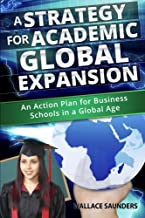 A Strategy for Academic Global Expansion: An Action Plan for Business Schools in a Global Age