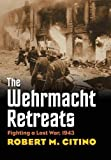 Image of The Wehrmacht Retreats: Fighting a Lost War, 1943 (Modern War Studies (Hardcover))