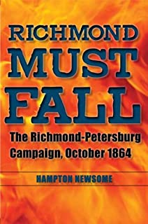 Richmond Must Fall: The Richmond-Petersburg Campaign, October 1864