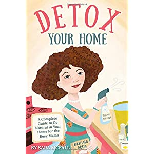 Detox products Detox Your Home: A simple guide to remove the toxins from home. Cleaning, laundry, bath, body, beauty and food products…