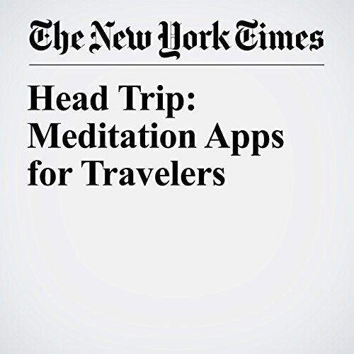 Head Trip: Meditation Apps for Travelers audiobook cover art