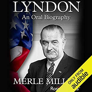 Lyndon     An Oral Biography              By:                                                                                                                                 Merle Miller                               Narrated by:                                                                                                                                 Grover Gardner                      Length: 32 hrs and 39 mins     7 ratings     Overall 5.0
