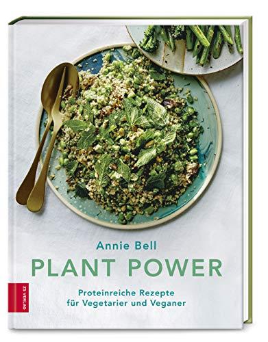Plant Power: Proteinreiche Rezepte für Vegetarier und Veganer