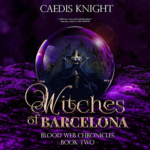Witches of Barcelona: A Dark, Funny & Sexy Urban Paranormal Romance Series (Blood Web Chronicles, Book 2)