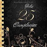 Feliz 25 Cumpleaños: Libro de Visitas I Elegante Encuadernación en Oro y Negro I Para 30 personas I ...