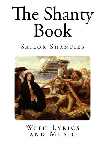 The Shanty Book: Sailor Shanties (Sea Shanty Lyrics and Music)