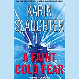 A Faint Cold Fear     A Novel              By:                                                                                                                                 Karin Slaughter                               Narrated by:                                                                                                                                 Dana Ivey                      Length: 6 hrs and 24 mins     2 ratings     Overall 3.5