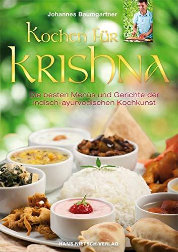 Kochen für Krishna: Die besten Menüs und Gerichteder indisch-ayurvedischen Kochkunst